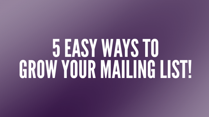 5 Easy Ways to Grow Your Mailing List!