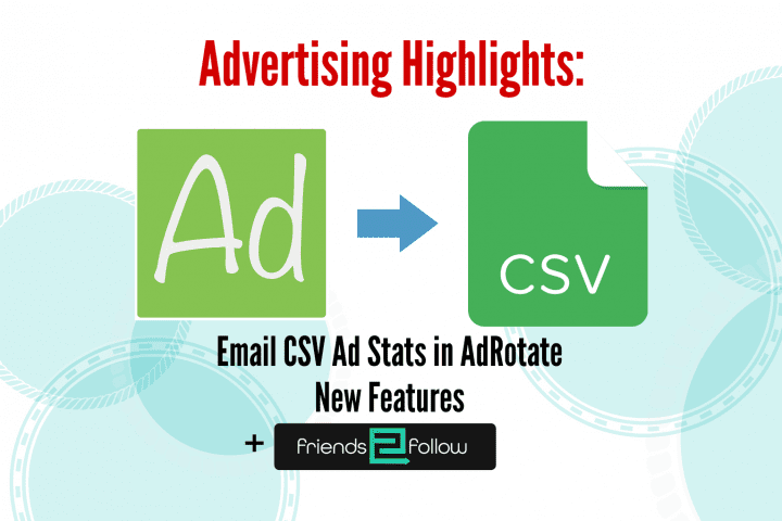 Advertising Highlights: Delivering Ad Reports, new features, and Friends2Follow