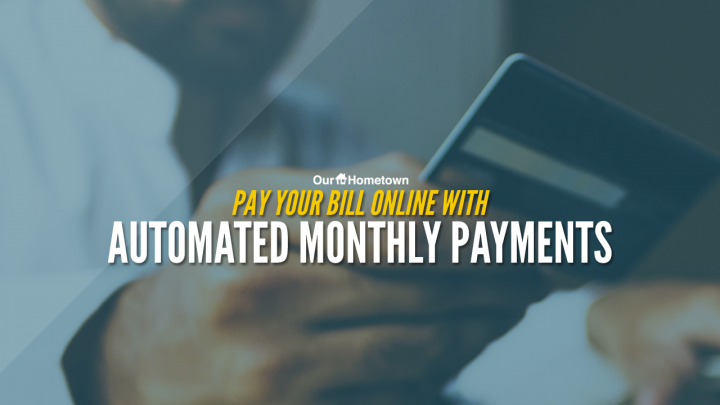 Pay your monthly bill automatically using ACH