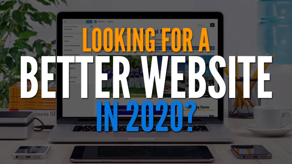 Looking for a better website in 2020?