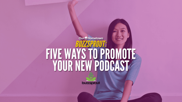 BuzzSprout: Five Ways to Promote a Brand New Podcast