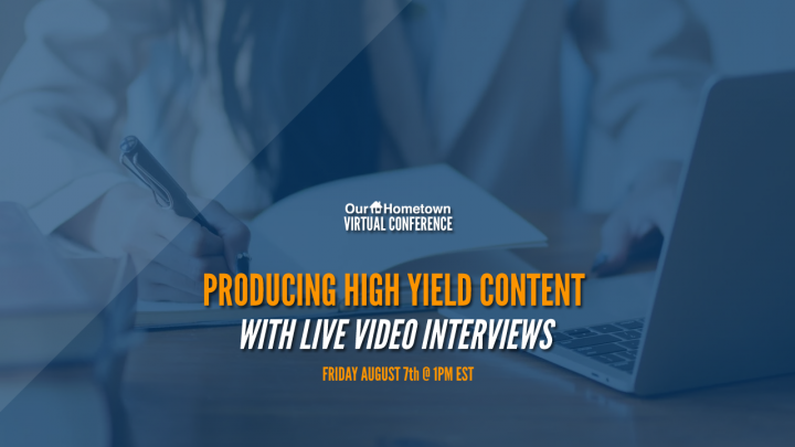 Our-Hometown Virtual Conference: Producing High Yield Content with Live Video Interviews