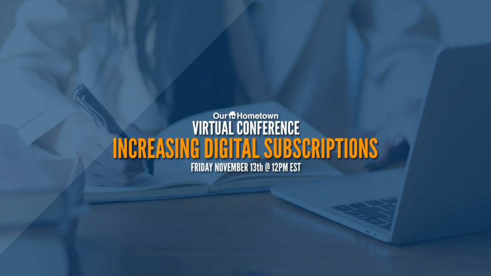 Our-Hometown Virtual Conference: How to Increase Digital Subscriptions