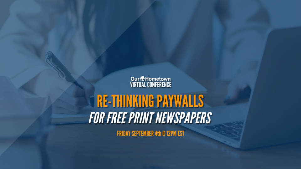Our-Hometown Virtual Conference: Rethinking Paywalls for FREE Print Newspapers