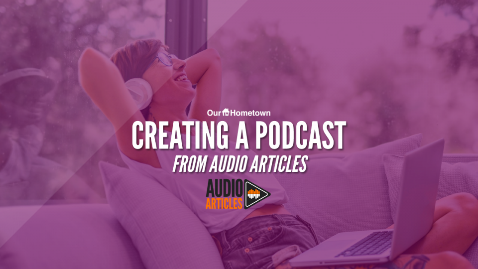 Creating a Podcast from Audio Articles
