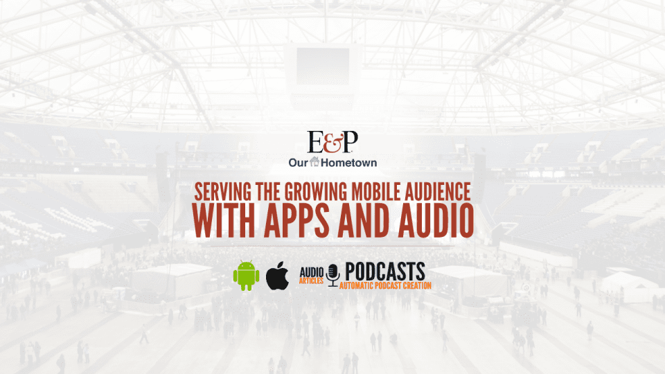 E&P Webinar: Serving the Growing Mobile Audience with Apps and Audio