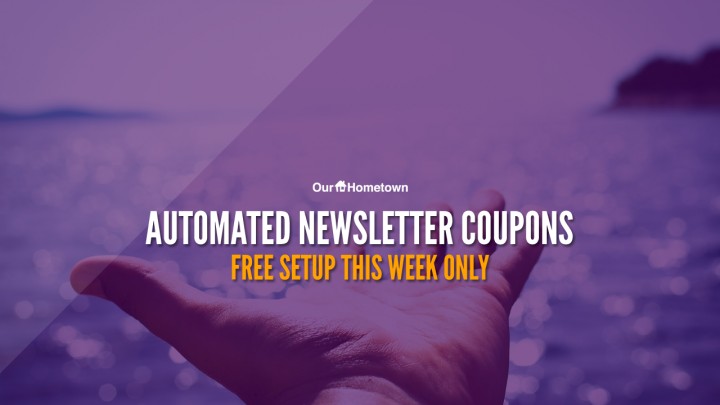 FREE Setup of Automated Newsletter Coupons this week!