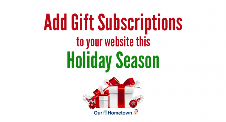 Add Gift Subscriptions to your site this Holiday Season!
