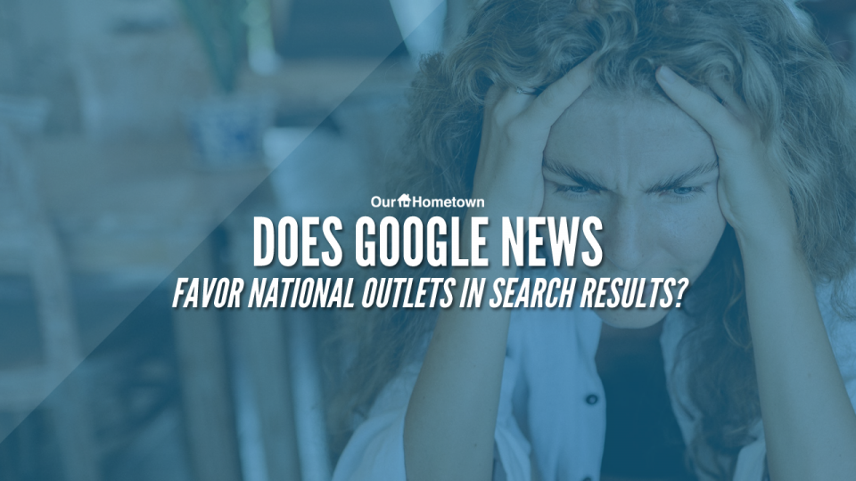 Does Google News manipulate search results to prioritize national outlets?