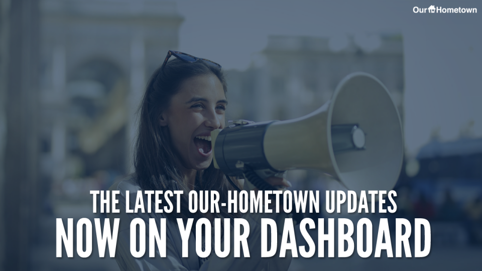 Our-Hometown News & Updates are now on your dashboard!