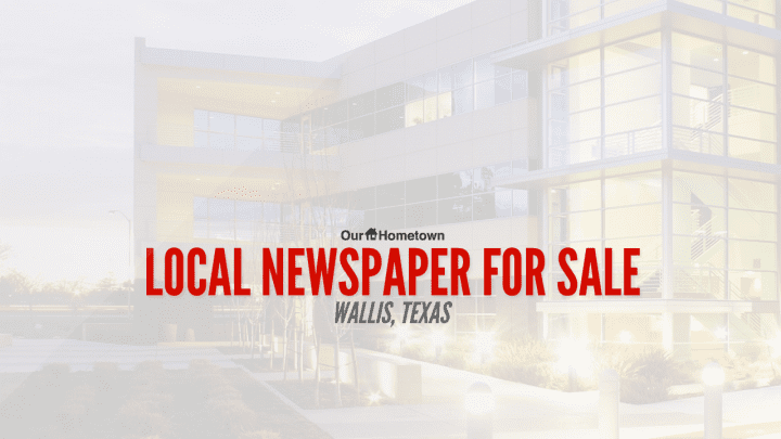 Local newspaper for sale in Wallis, Texas