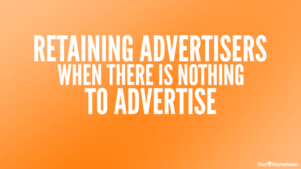 Retaining Advertisers when there is nothing to Advertise