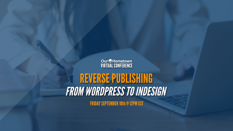 Our-Hometown Virtual Conference: Reverse Publishing from WordPress to InDesign
