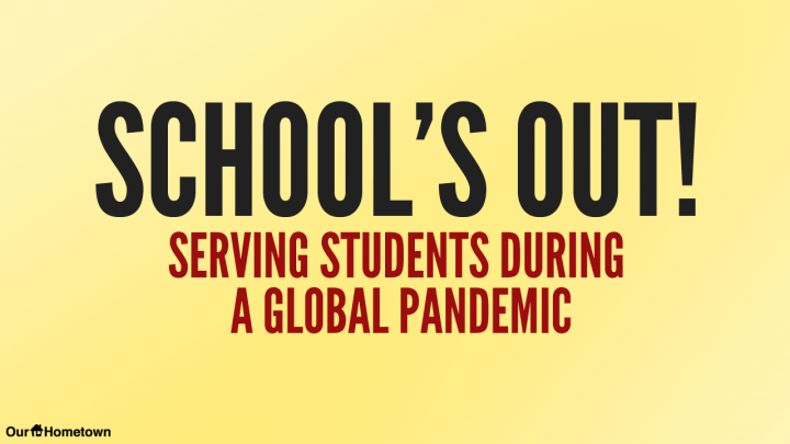 Schools Out: Serving students during a global pandemic