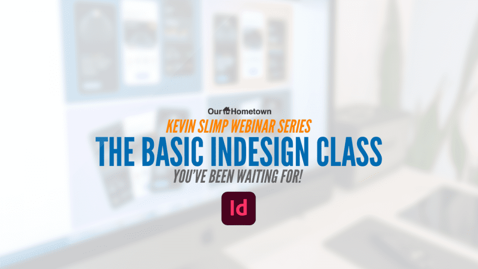 Kevin Slimp: The Basic InDesign class you've been waiting for!