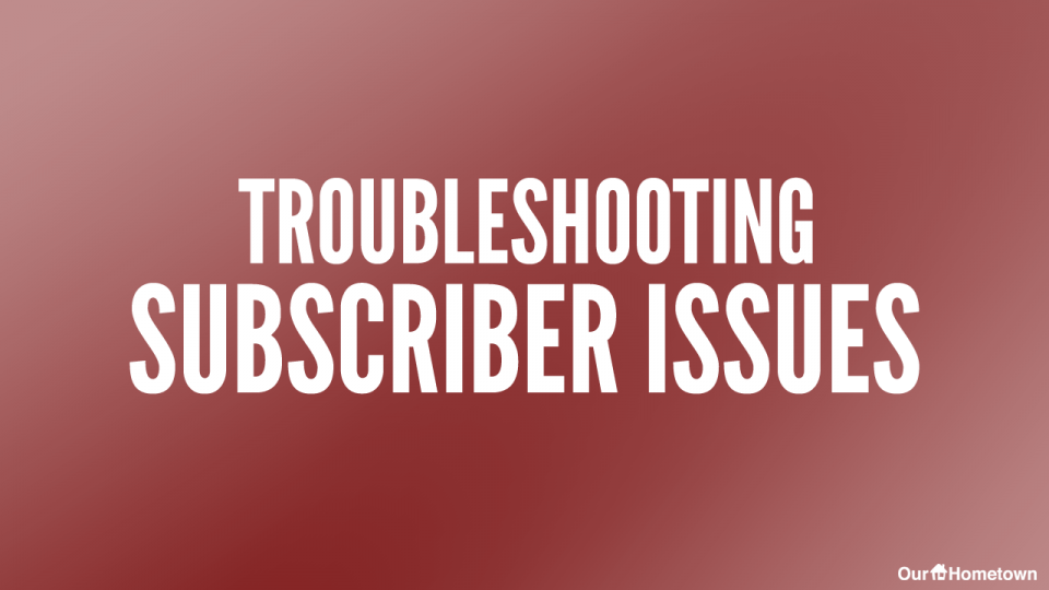 Troubleshooting Common Subscriber Issues