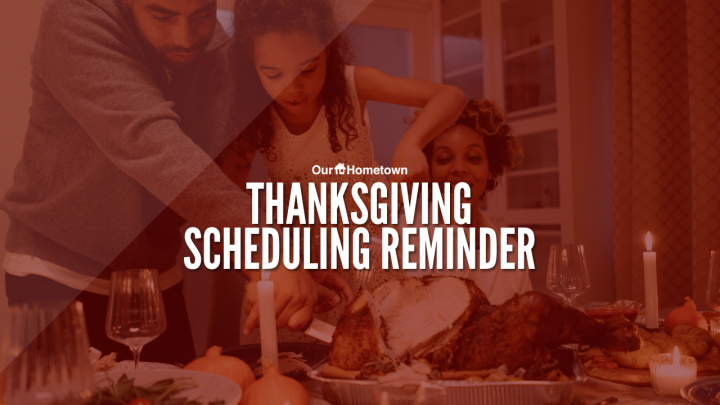 Thanksgiving Scheduling Reminder