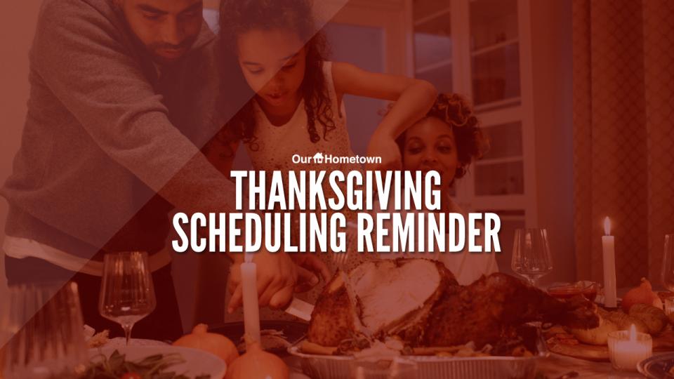 Thanksgiving Scheduling Reminder