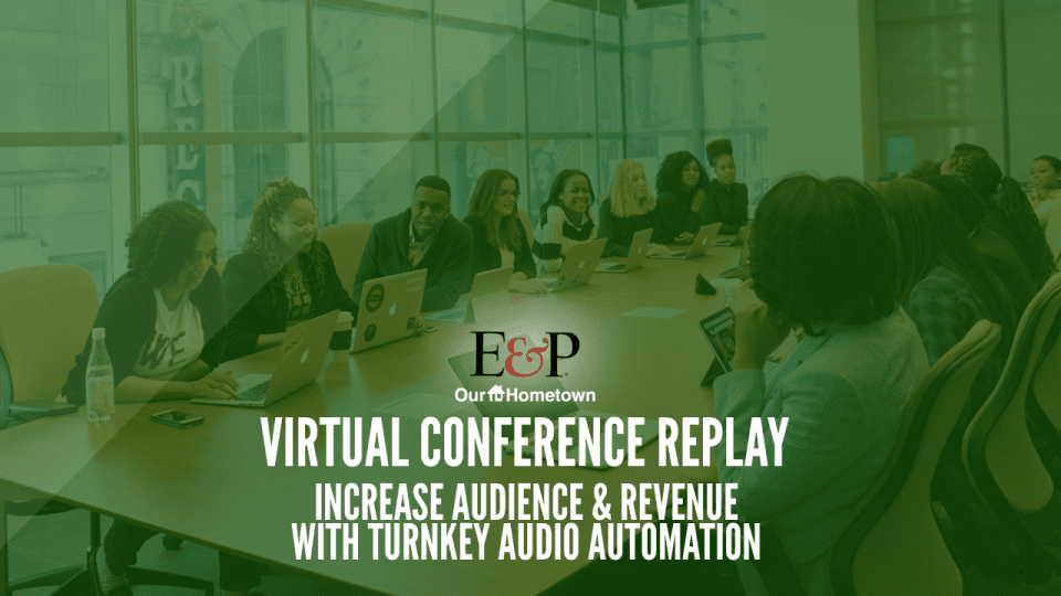 Increase Audience & Revenue With Turnkey Audio Automation – E&P Webinar