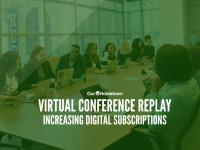 Virtual Conference Replay: Increasing Digital Subscriptions