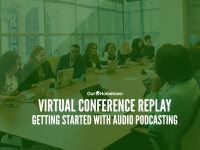Virtual Conference Replay: Getting Started with Audio Podcasts