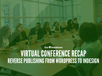Virtual Conference Replay: Reverse Publishing from WordPess to InDesign