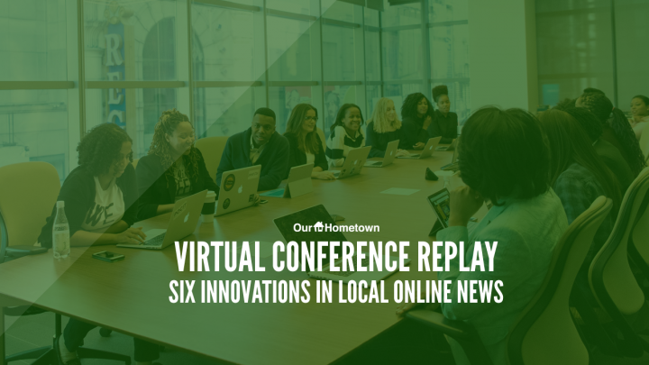 Virtual Conference Replay: Six Innovations in Local Online News