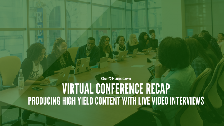 Virtual Conference Recap: Producing High Yield Content with Live Video Interviews