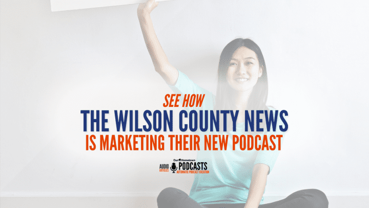 See how the Wilson County News is marketing their new podcast