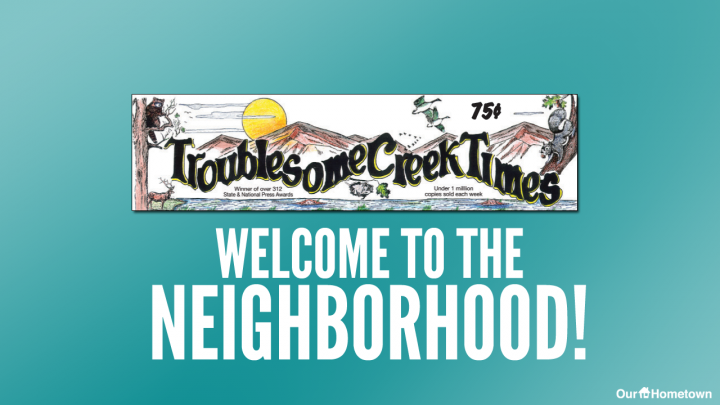Welcome to The Troublesome Creek Times!